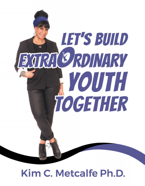 Authors Corner Dr. Kim Metcalfe Ph.D. Let's Build Extraordinary Youth Together